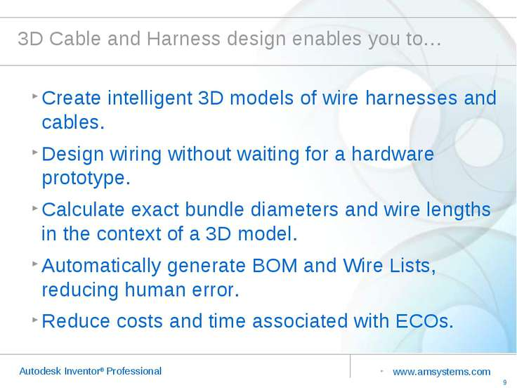 3D Cable and Harness design enables you to… Create intelligent 3D models of w...