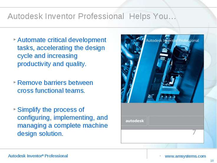 Autodesk Inventor Professional Helps You… Automate critical development tasks...