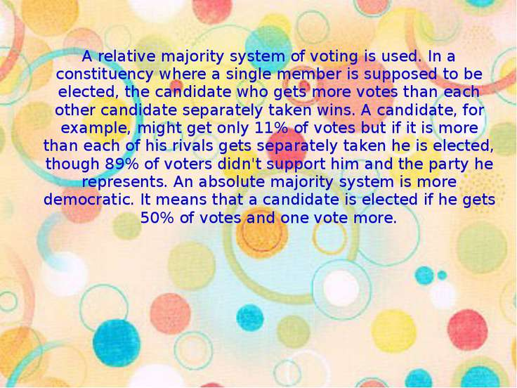 A relative majority system of voting is used. In a constituency where a singl...