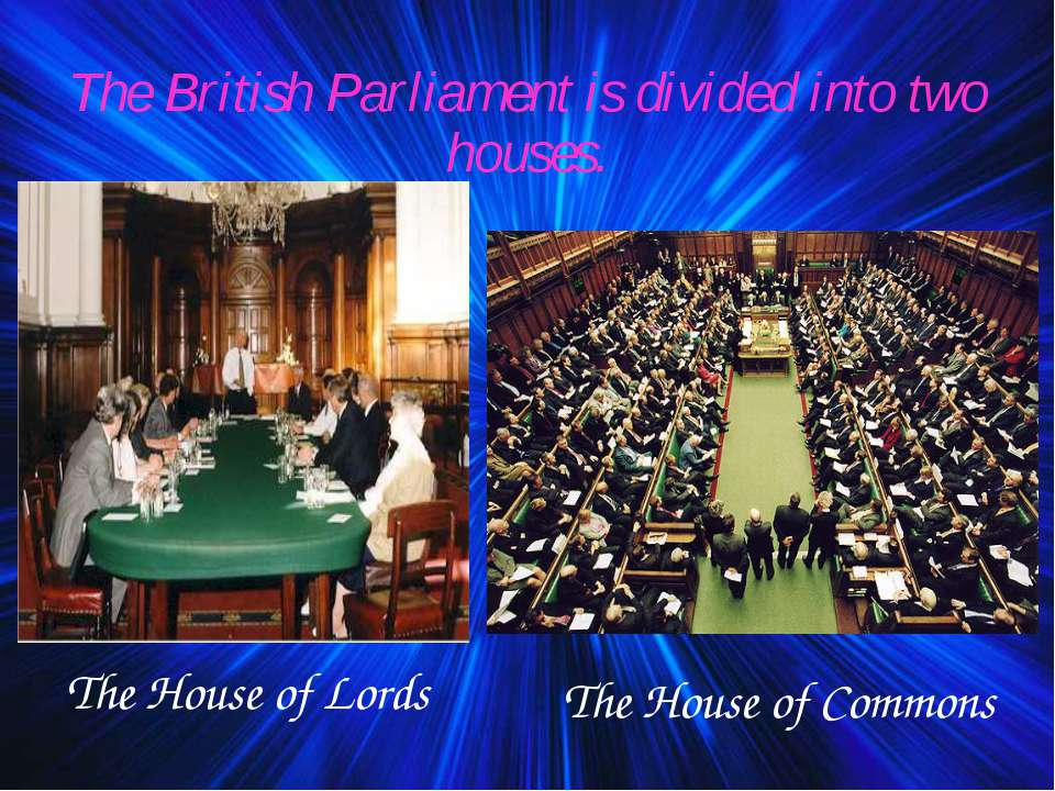 The British Parliament is divided into two houses. The House of Lords The Hou...