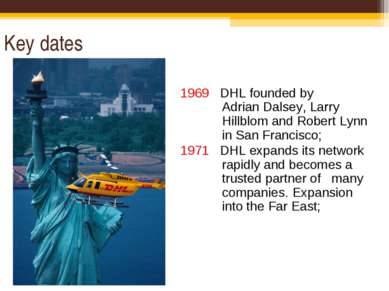 Key dates 1969 DHL founded by Adrian Dalsey, Larry Hillblom and Robert Lynn i...