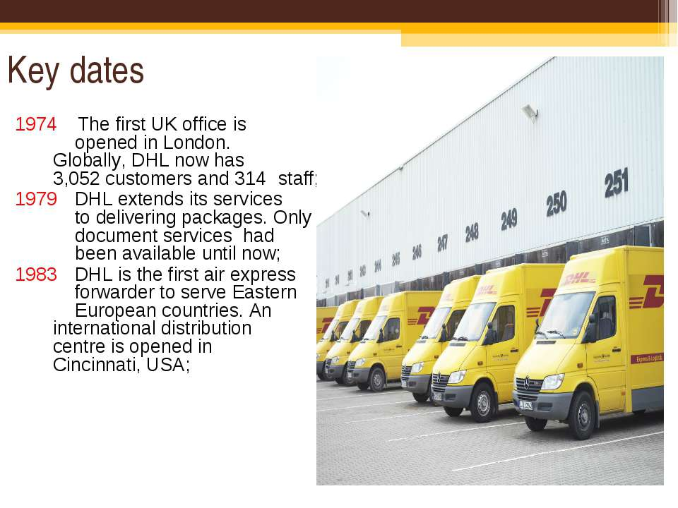Key dates 1974 The first UK office is opened in London. Globally, DHL now has...