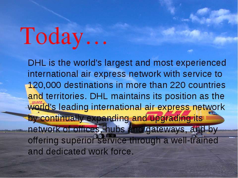Today… DHL is the world's largest and most experienced international air expr...