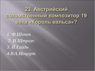 1. Ф.Шопен 2 .И.Штраус 3. Й.Гайдн 4.В.А.Моцарт