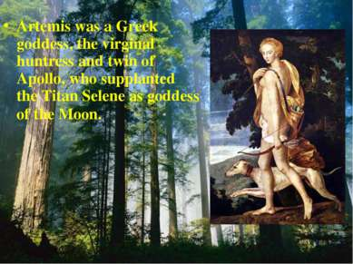 Artemis was a Greek goddess, the virginal huntress and twin of Apollo, who su...