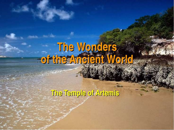 The Wonders of the Ancient World The Temple of Artemis