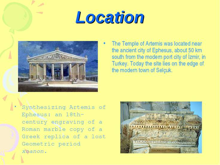 Location The Temple of Artemis was located near the ancient city of Ephesus, ...