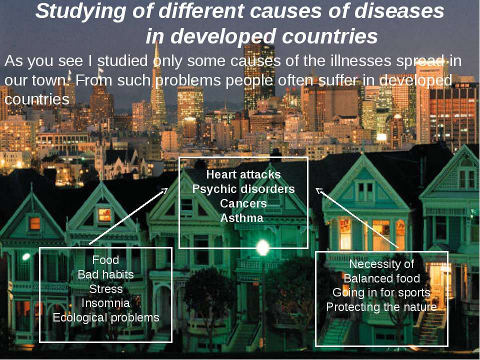 Studying of different causes of diseases in developed countries As you see I ...