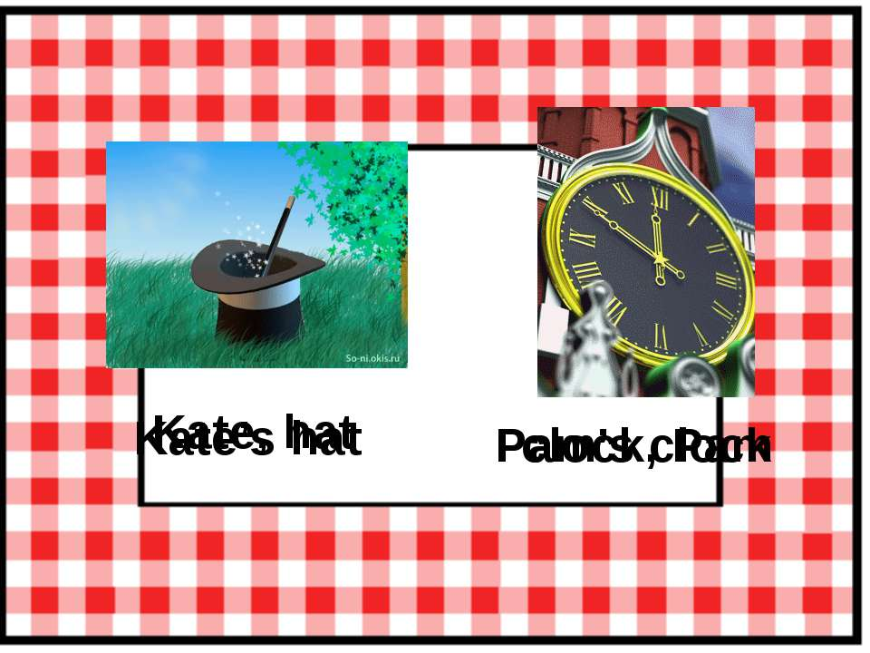 Kate, hat Kate's hat clock, Pam Pam's clock