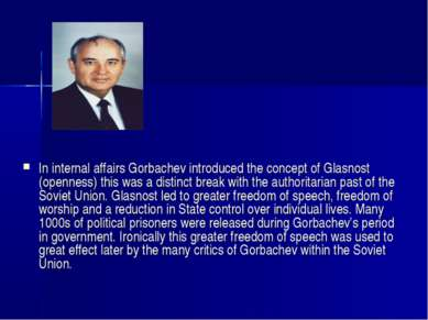 In internal affairs Gorbachev introduced the concept of Glasnost (openness) t...