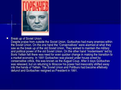 Break up of Soviet Union Despite praise from outside the Soviet Union, Gorbac...