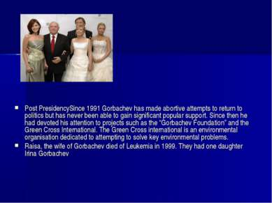 Post PresidencySince 1991 Gorbachev has made abortive attempts to return to p...