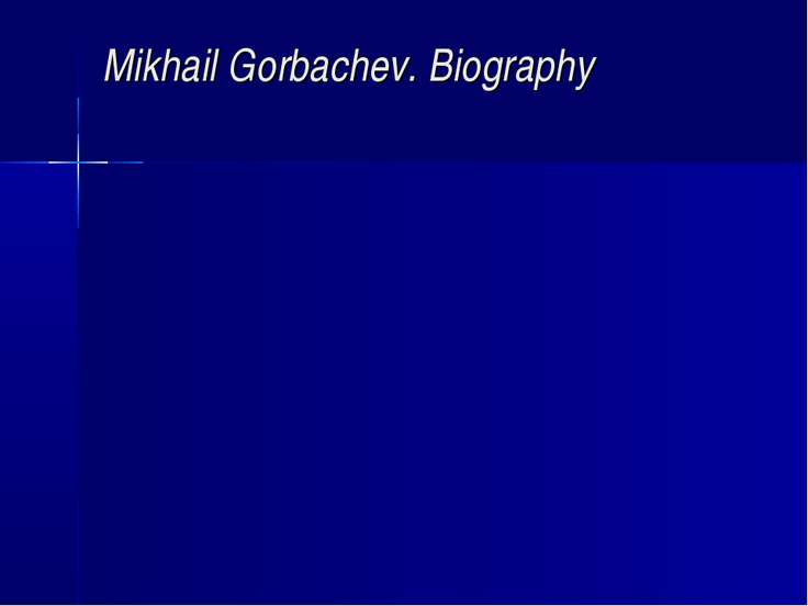 Mikhail Gorbachev. Biography