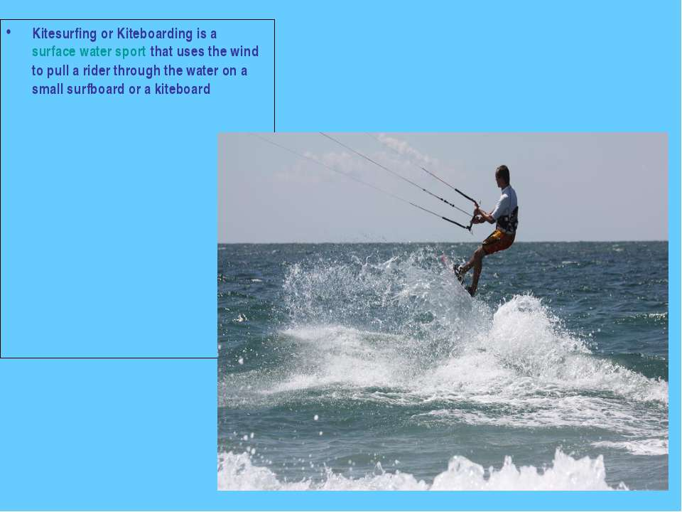 Kitesurfing or Kiteboarding is a surface water sport that uses the wind to pu...