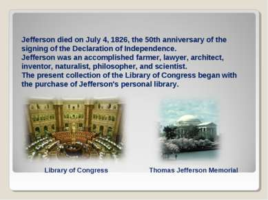 Jefferson died on July 4, 1826, the 50th anniversary of the signing of the De...