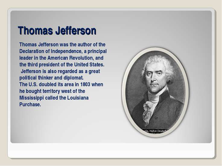 Thomas Jefferson Thomas Jefferson was the author of the Declaration of Indepe...