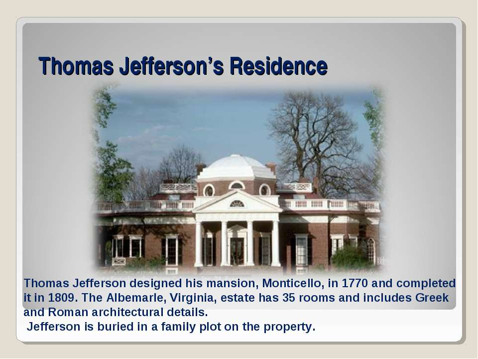 Thomas Jefferson's Residence Thomas Jefferson designed his mansion, Monticell...