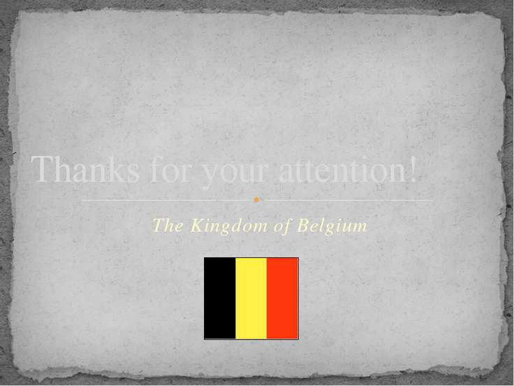 Thanks for your attention! The Kingdom of Belgium