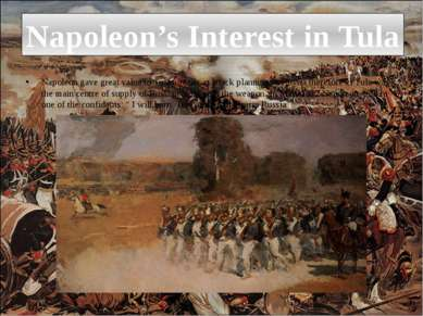 Napoleon gave great value to Tula already at attack planning to Russia theref...