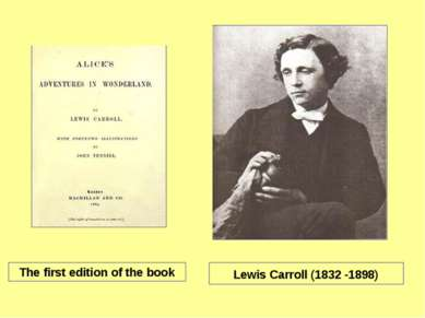 Lewis Carroll (1832 -1898) The first edition of the book