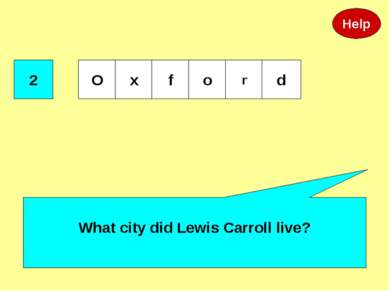 2 What city did Lewis Carroll live? Help