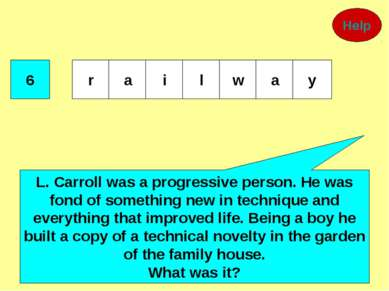 6 L. Carroll was a progressive person. He was fond of something new in techni...