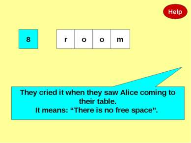 "8 They cried it when they saw Alice coming to their table. It means: ""There i..."