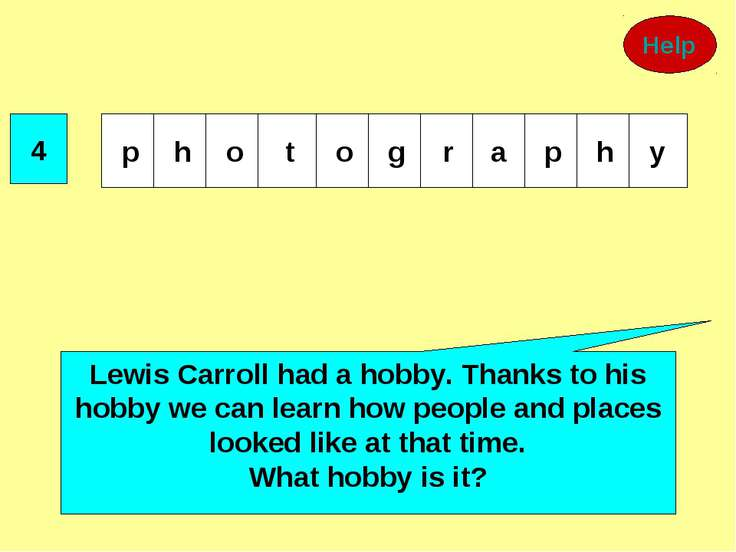 4 Lewis Carroll had a hobby. Thanks to his hobby we can learn how people and ...