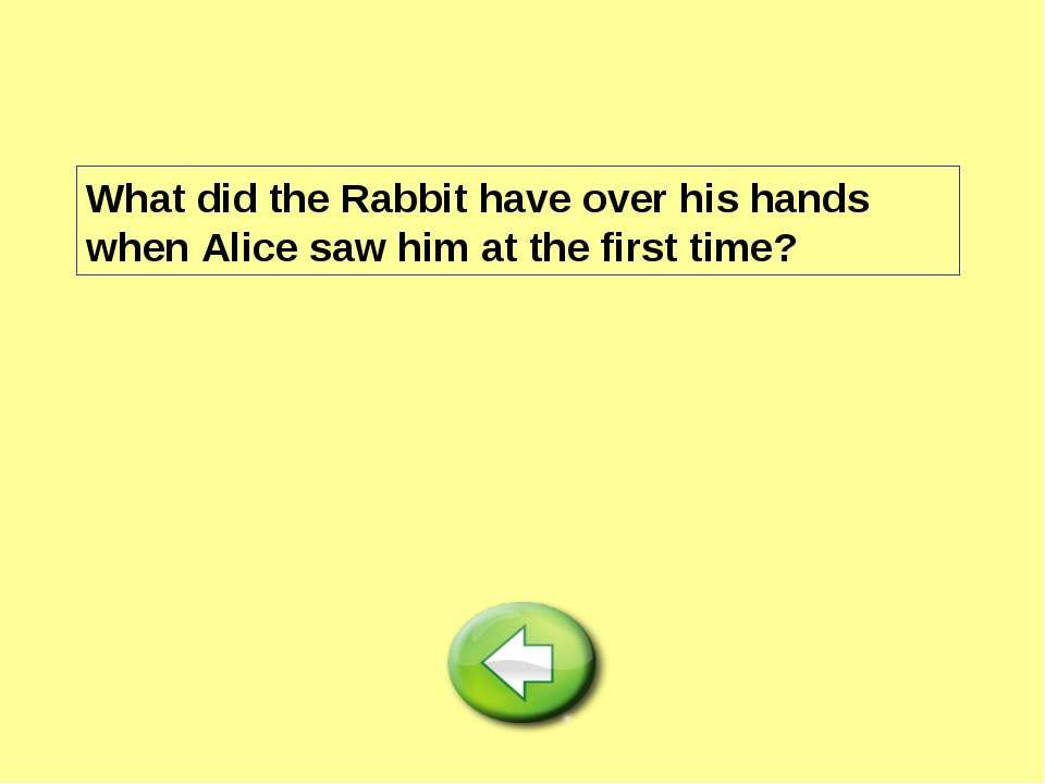 What did the Rabbit have over his hands when Alice saw him at the first time?