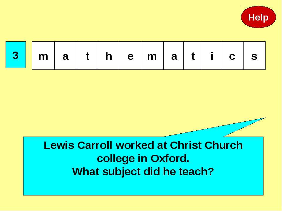 3 Lewis Carroll worked at Christ Church college in Oxford. What subject did h...