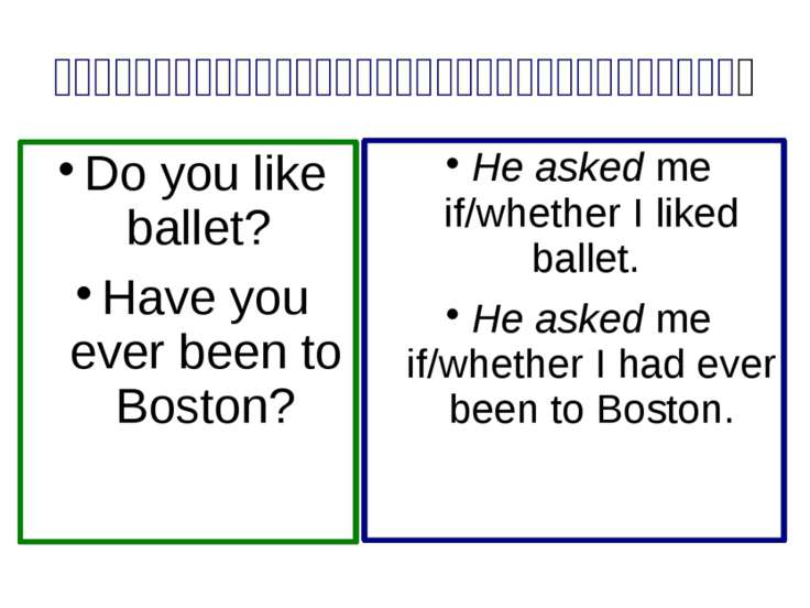 Indirect Speech. General Questions Do you like ballet? Have you ever been to ...
