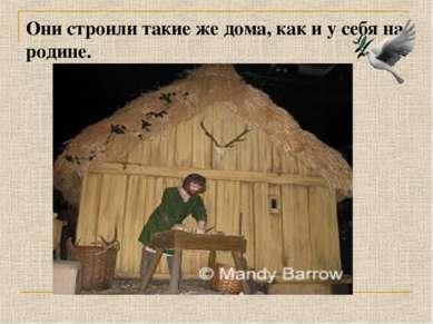 Они строили такие же дома, как и у себя на родине.