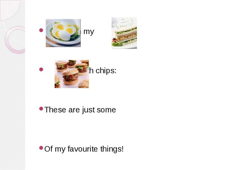 in my , with chips: These are just some Of my favourite things!