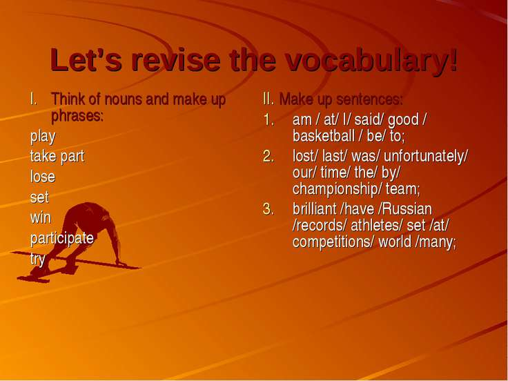 Let's revise the vocabulary! Think of nouns and make up phrases: play take pa...