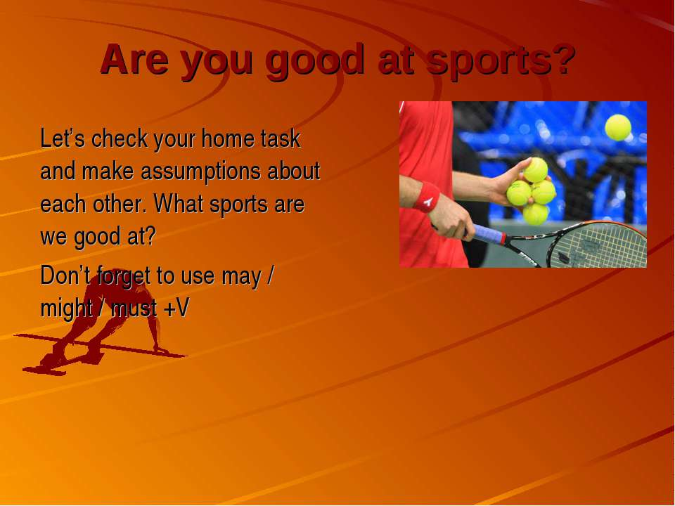 Are you good at sports? Let's check your home task and make assumptions about...