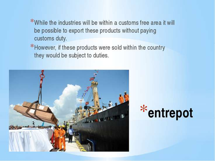 entrepot While the industries will be within a customs free area it will be p...