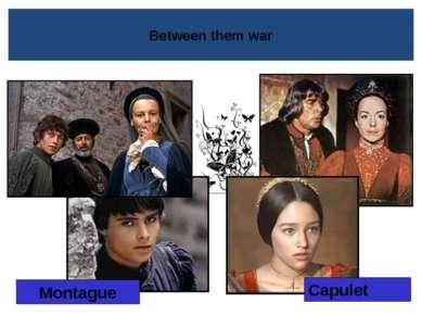 Between themwar Montague Capulet