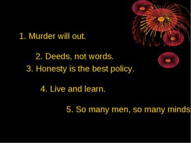 1. Murder will out. 2. Deeds, not words. 3. Honesty is the best policy. 4. Li...