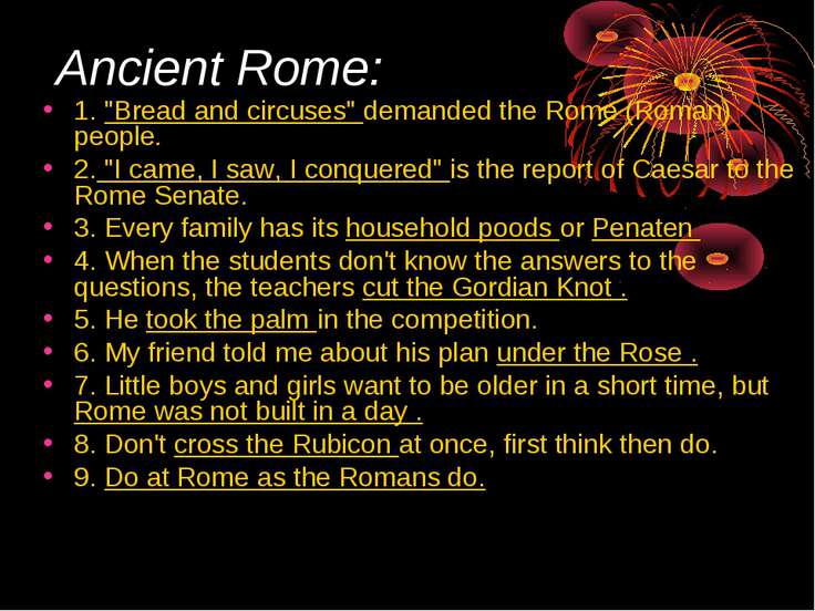 "Ancient Rome: 1. ""Bread and circuses"" demanded the Rome (Roman) people. 2. ""I..."