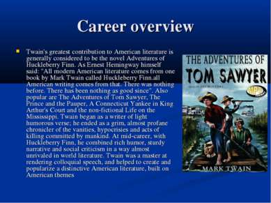 Career overview Twain's greatest contribution to American literature is gener...