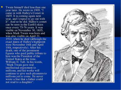 "Twain himself died less than one year later. He wrote in 1909, ""I came in wit..."