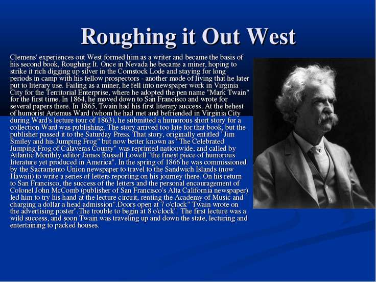 Roughing it Out West Clemens' experiences out West formed him as a writer and...