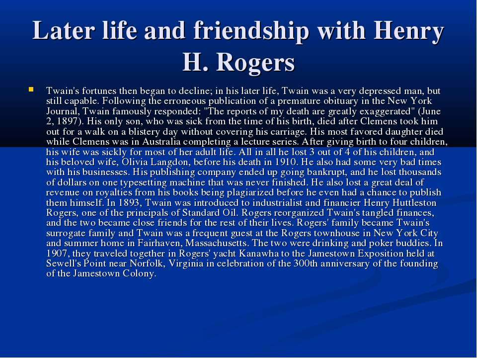 Later life and friendship with Henry H. Rogers Twain's fortunes then began to...