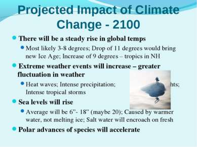 Projected Impact of Climate Change - 2100 There will be a steady rise in glob...