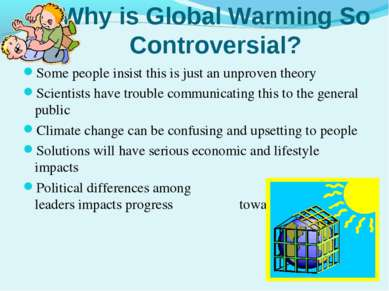 Why is Global Warming So Controversial? Some people insist this is just an un...