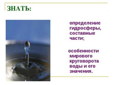 ЗНАТЬ: определение гидросферы, составные части; особенности мирового круговор...