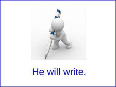 He will write.