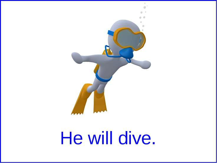 He will dive.