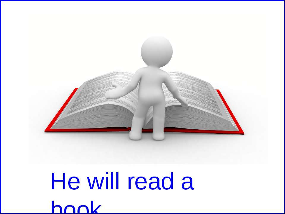 He will read a book.