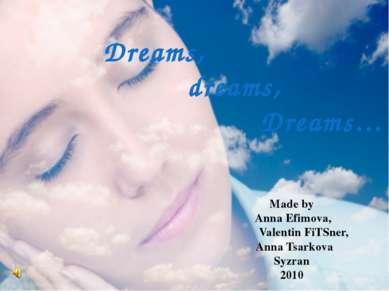 Dreams, dreams, Dreams… Made by Anna Efimova, Valentin FiTSner, Anna Tsarkova...